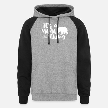 Its A Mama Bear Thing Funny Saying Mom Gift Mothers Day Birthday Momma Bear Love Mom Light - Unisex Colorblock Hoodie