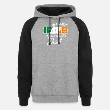 I'm Not Irish I just love to drink - Unisex Colorblock Hoodie