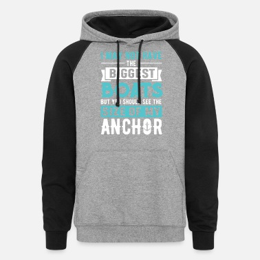 Boating You should see the Size of my Anchor I boating fun - Unisex Colorblock Hoodie
