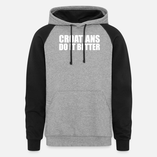 Better Hoodies & Sweatshirts - Croatians do it better Croatia Pride Proud - Unisex Colorblock Hoodie heather gray/black