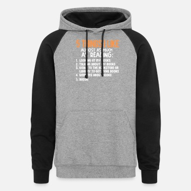 5 Things I Like As Much As Reading 5 Things I Like Almost As Much As Reading - Unisex Colorblock Hoodie