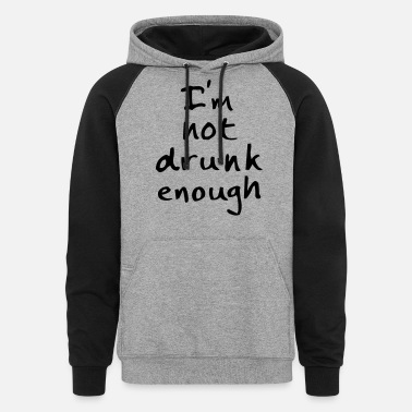 Drunk not drunk enough - Unisex Colorblock Hoodie