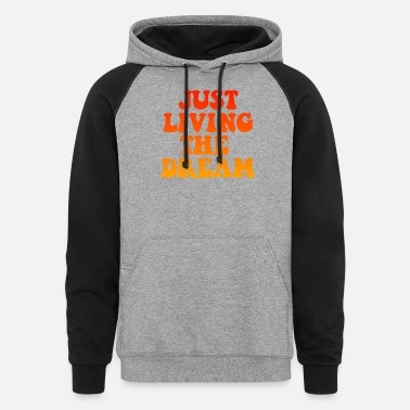 Dream Just Living The Dream - Unisex Colorblock Hoodie