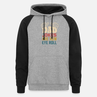DAD JOKES ARE HOW EYE ROLL - Unisex Colorblock Hoodie