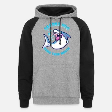 Sharks Hug Using Their Mouth Funny Shark Pun - Unisex Colorblock Hoodie