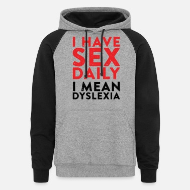 I Have Daily Sex I Mean Dyslexia Dyslexia - i have sex daily i mean dyslexia - Unisex Colorblock Hoodie