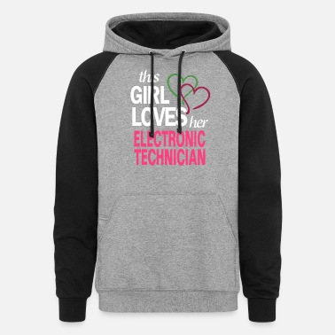 This girl loves her ELECTRONIC TECHNICIAN - Unisex Colorblock Hoodie