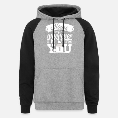 I Love You More Than Air Racing I love you - Home is wherever I'm with you - Unisex Colorblock Hoodie