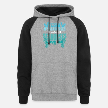 Sea Horse I Love My Seahorses Seahorses And My Love Me - Unisex Colorblock Hoodie