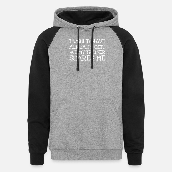 Funny Quotes Hoodies & Sweatshirts - I Would Have Already Quit But My Trainer Scares M - Unisex Colorblock Hoodie heather gray/black