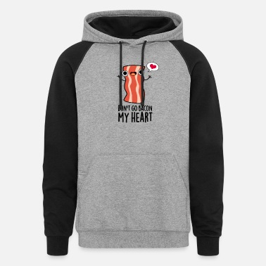 Food Don't Go Bacon My Heart Cute Bacon Food Pun - Unisex Colorblock Hoodie