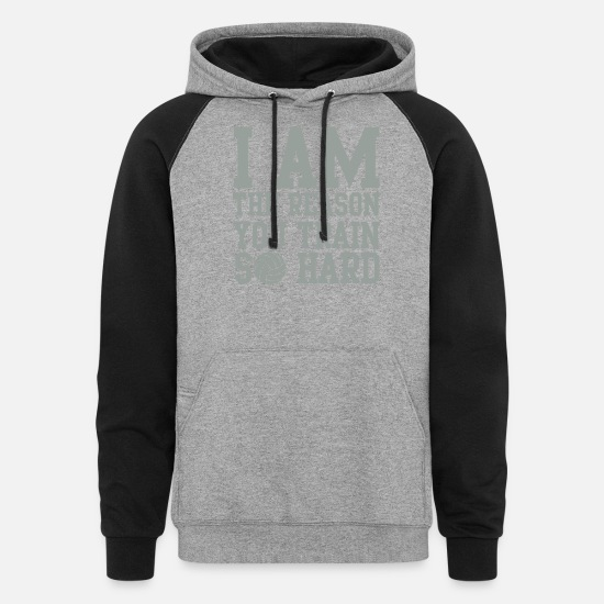 You Hoodies & Sweatshirts - I am the reason you train so hard - Unisex Colorblock Hoodie heather gray/black