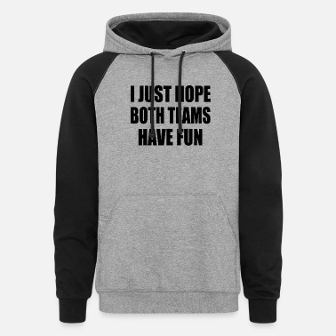 Humor I Just Hope Both Teams Have Fun - Unisex Colorblock Hoodie