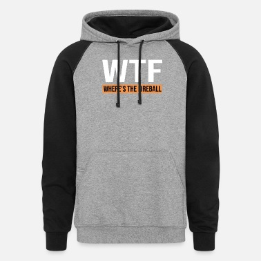 Wtf Fireball WTF Where's The Fireball Shirt - Unisex Colorblock Hoodie
