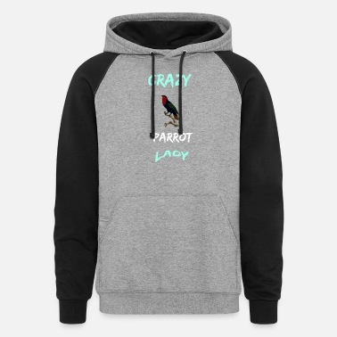 Crazy Parrot Lady pet animal lover bird ara funny - Unisex Colorblock Hoodie