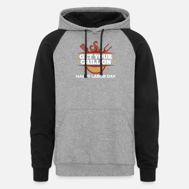 Labor Get Your Grill On Happy Labor Day Gift Idea - Unisex Colorblock Hoodie
