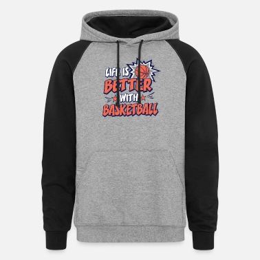 Life Is Better With Basketball Player Teamshirts - Unisex Colorblock Hoodie