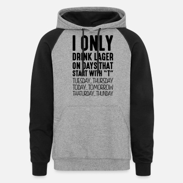 i only drink lager on days that start wi - Unisex Colorblock Hoodie