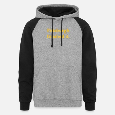 Finished Pittsburgh finished it - Unisex Colorblock Hoodie