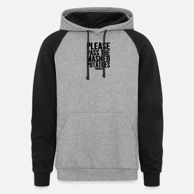 Potatoes Please Pass The Mashed Potatoes Holiday Dinner - Unisex Colorblock Hoodie