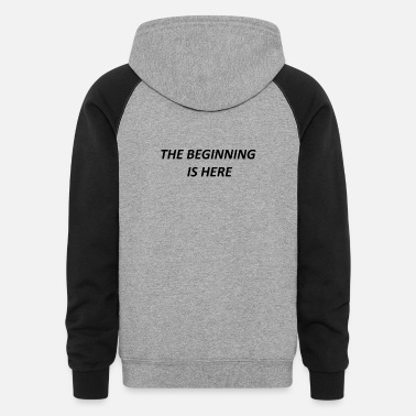 The Beginning Is Here Limited Edition SELLING OUT - Unisex Colorblock Hoodie