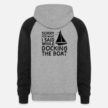 Boat Sorry For What I Said While Docking The Boat - Unisex Colorblock Hoodie