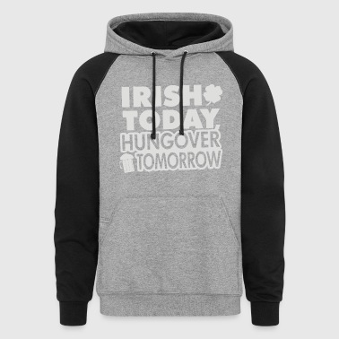 irish today hungover - Colorblock Hoodie