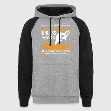 Always Be A Ferret Shirt - Colorblock Hoodie