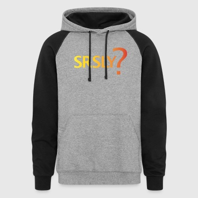 Seriously? - Colorblock Hoodie