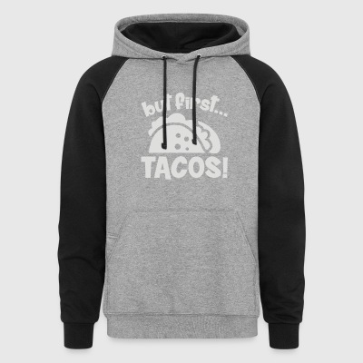 But First Tacos - Colorblock Hoodie