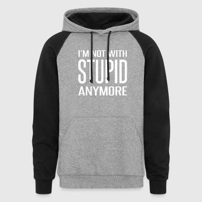 I'm Not With Stupid Anymore - Colorblock Hoodie
