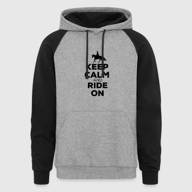 Keep Calm And Ride On - Funny Horse Riding T-Shirt - Colorblock Hoodie