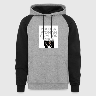Make A Woman Cum For Once - Colorblock Hoodie