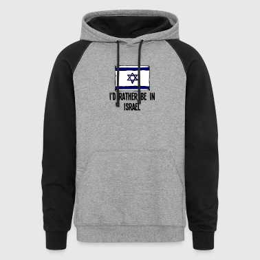I'd Rather Be In Israel - Colorblock Hoodie