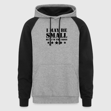 I May Be Small But I'm The Boss - Colorblock Hoodie