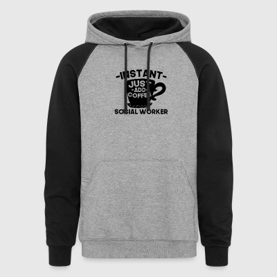 Instant Social Worker Just Add Coffee - Colorblock Hoodie