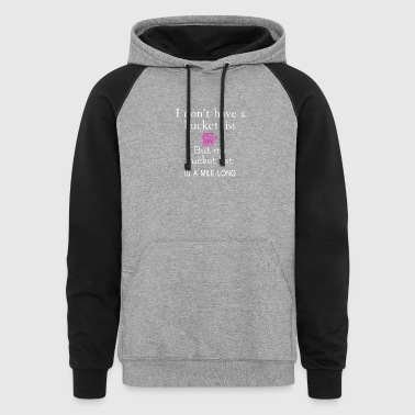 I don't have a bucket list - Colorblock Hoodie