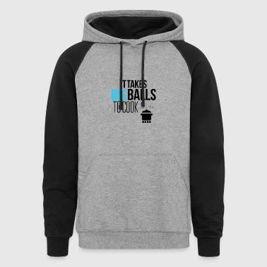 It take big balls to cook like me - Colorblock Hoodie