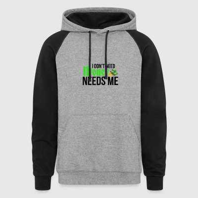 I don't need money - Colorblock Hoodie
