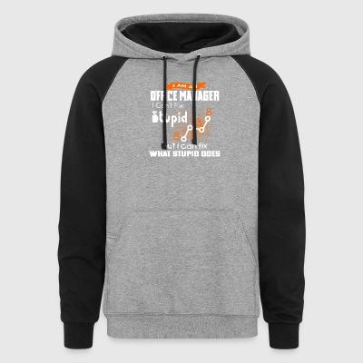 Office Manage I Can't Fix Stupid T Shirt - Colorblock Hoodie