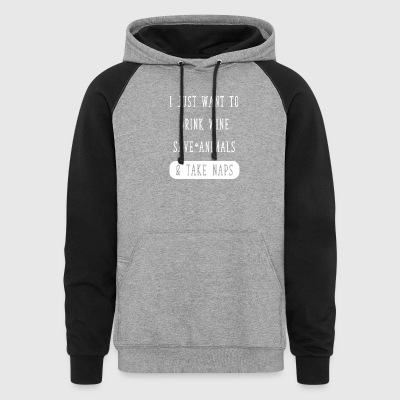I just want to drink wine save animals and take na - Colorblock Hoodie