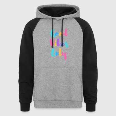 Good Vibes Only - Colorblock Hoodie