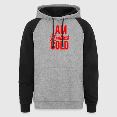 I Am Freaking Cold - Colorblock Hoodie