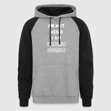 Funny Quote - NOT WEIRD BUT LIMITED ! - Colorblock Hoodie