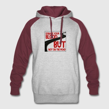 Donate your Blood, But not on the road! - Colorblock Hoodie