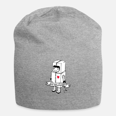 I Am Robot For today I am a robot - Beanie