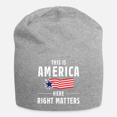 Right This is America Here Right Matters Tshirt - Beanie