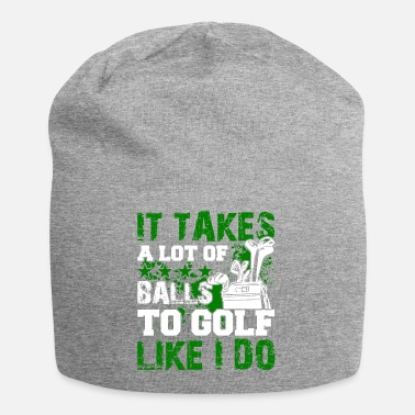 Funny Design Golf Shirt Takes Lot Of Balls To Golf Like I Do - Beanie