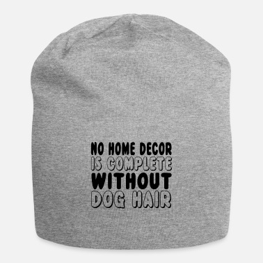Decoration No Home Decor Is Complete Without Dog Hair - Beanie