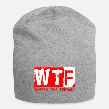 Fireball Whiskey WTF WHERE'S THE FIREBALL trendy college frat party - Beanie